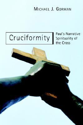 Cruciformity: Pauls Narrative Spirituality of the Cross  by  Michael J. Gorman