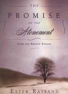 The Promise of the Atonement: Cure for Broken Dreams  by  Ester Rasband