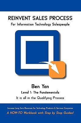 Reinvent Sales Process: A How-To Workbook with Step  by  Step Guides. by Ben Yan