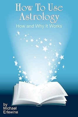 How to Use Astrology: How and Why It Works  by  Michael Erlewine