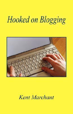 Hooked on Blogging Kent Marchant