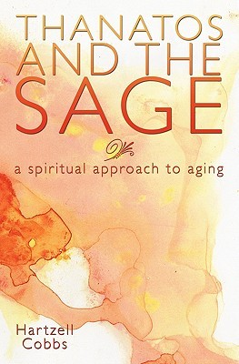 Thanatos and the Sage: A Spiritual Approach to Aging  by  Hartzell Cobbs