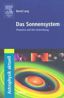 Das Sonnensystem: Planeten Und Ihre Entstehung  by  Bernd Lang