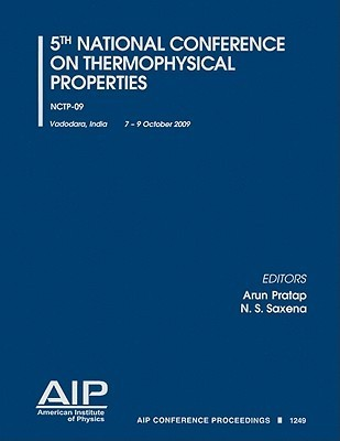 5th National Conference On Thermophysical Properties: (Nctp 09) (Aip Conference Proceedings / Materials Physics And Applications)  by  Arun Pratap