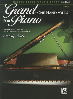 Grand One-Hand Solos for Piano, Bk 2: 8 Elementary Pieces for Right or Left Hand Alone Melody Bober