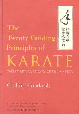 The Twenty Guiding Principles of Karate: The Spiritual Legacy of the Master  by  Gichin Funakoshi