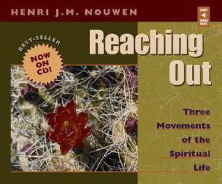 Reaching Out: Three Movements of the Spiritual Life  by  Henri J.M. Nouwen