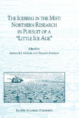 The Iceberg in the Mist: Northern Research in Pursuit of a Little Ice Age A.E.J. Ogilvie