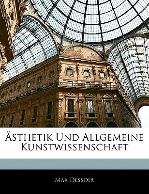 Sthetik Und Allgemeine Kunstwissenschaft  by  Max Dessoir