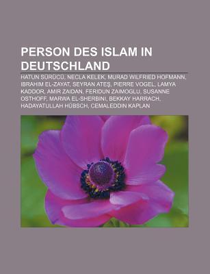 Person Des Islam in Deutschland: Hatun S R C , Necla Kelek, Murad Wilfried Hofmann, Ibrahim El-Zayat, Seyran Ate , Pierre Vogel, Lamya Kaddor NOT A BOOK