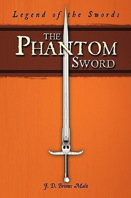 The Phantom Sword: Legend of the Swords D. Briones Malit J. D. Briones Malit