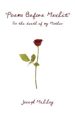 Poems Before Mevlit: On the Death of My Mother  by  Joseph Malloy