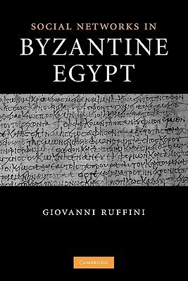 Social Networks in Byzantine Egypt  by  Giovanni Roberto Ruffini