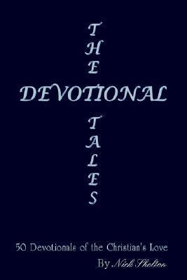 The Devotional Tales: 50 Devotionals of the Christians Love Nick Shelton
