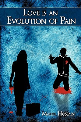 Love Is an Evolution of Pain  by  Mahir Hossain