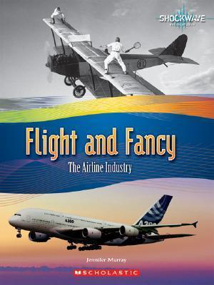 Flight and Fancy: The Airline Industry  by  Jennifer Murray