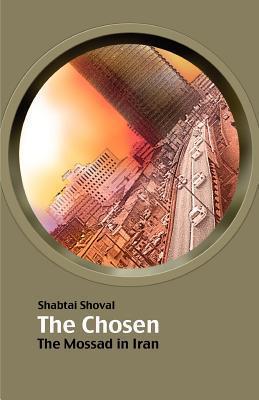 The Chosen - The Mossad in Iran Shabtai Shoval