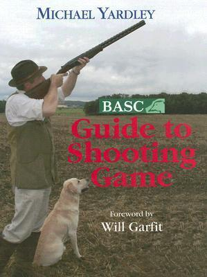 BASC Guide to Shooting Game  by  Michael Yardley