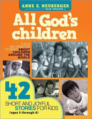 All Gods Children: 42 Short and Joyful Stories for Kids (Ages 3 Through 8) Anne Neuberger