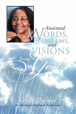 Anointed Words, Dreams, and Visions from God: An Anointed Prophetess from God  by  Veola Thomas