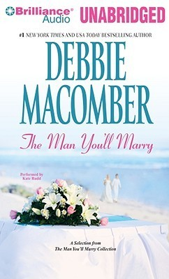 Man Youll Marry, The: A Selection from The Man Youll Marry Collection  by  Debbie Macomber
