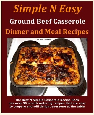 Simple N Easy Ground Beef Casserole Dinner and Meal Recipes Joan Chadwick