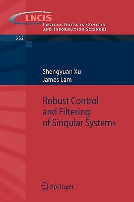Robust Control and Filtering of Singular Systems  by  Shengyuan Xu