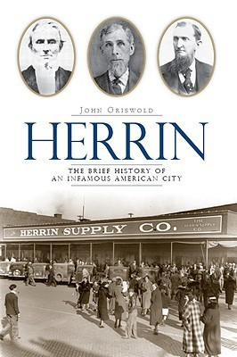 Herrin: The Brief History of an Infamous American City  by  John Griswold