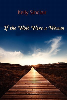 If the Wind Were a Woman  by  Kelly Sinclair
