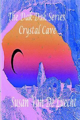 The Dak-Dak Series the Crystal Cave  by  Susan Van De Luecht