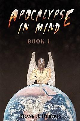 Apocalypse in Mind: Book One Frank J. Roberts