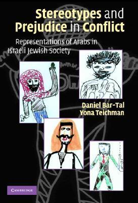 Stereotypes and Prejudice in Conflict: Representations of Arabs in Israeli Jewish Society  by  Daniel Bar-Tal