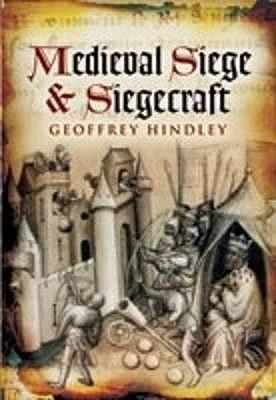 Medieval Siege And Siegecraft Geoffrey Hindley