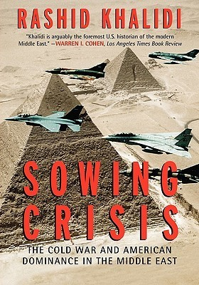 Sowing Crisis Large Print Edition: The Cold War and American Dominance in the Middle East Rashid Khalidi