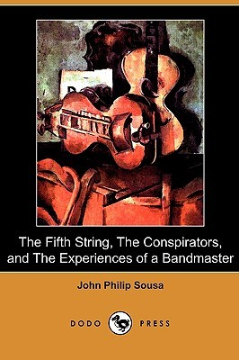 The Fifth String, the Conspirators, and the Experiences of a Bandmaster John Philip Sousa