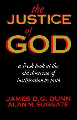 The Justice of God: A Fresh Look at the Old Doctrine of Justification  by  Faith by James D.G. Dunn