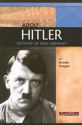 Adolf Hitler: Dictator of Nazi Germany  by  Brenda Haugen