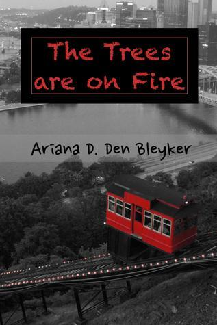 The Trees are on Fire  by  Ariana D. Den Bleyker