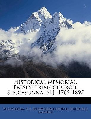 Historical Memorial, Presbyterian Church, Succasunna, N.J. 1765-1895  by  N.J. Presbyterian church. [f Succasunna