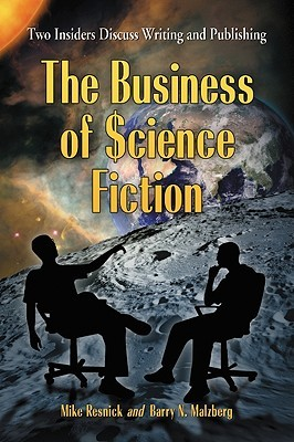 The Business of Science Fiction: Two Insiders Discuss Writing & Publishing Mike Resnick
