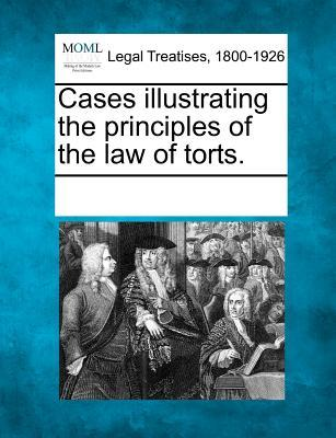 Cases Illustrating the Principles of the Law of Torts. Various
