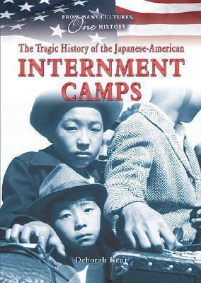 The Tragic History of the Japanese-American Internment Camps Deborah Kent
