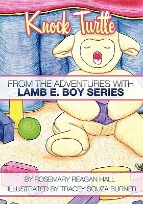 Knock Turtle: From the Adventures with Lamb E. Boy Series Rosemary Reagan Hall