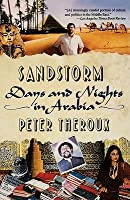 Sandstorms: Days and Nights in Arabia Peter Theroux