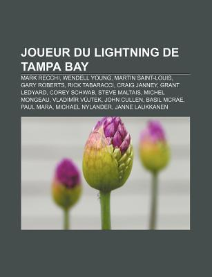 Joueur Du Lightning de Tampa Bay: Mark Recchi, Wendell Young, Martin Saint-Louis, Gary Roberts, Rick Tabaracci, Craig Janney, Grant Ledyard  by  Books LLC