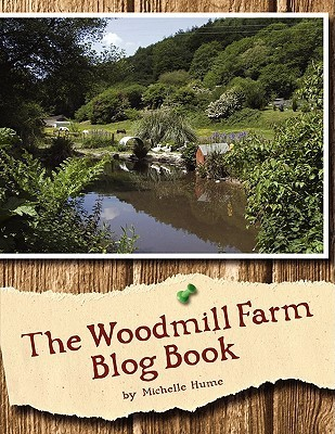 The Woodmill Farm Blog Book  by  Michelle Hume