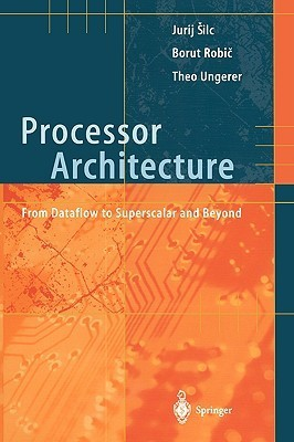 Processor Architecture: From Dataflow To Superscalar And Beyond  by  Jurij Silc