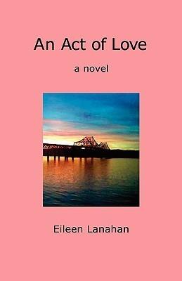 An Act Of Love Eileen Lanahan