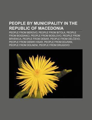 People Municipality in the Republic of Macedonia: People from Berovo, People from Bitola, People from Bogdanci, People from Bosilovo by Source Wikipedia