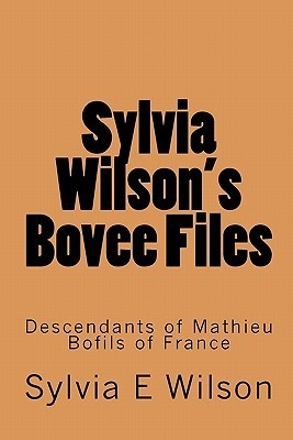 Sylvia Wilsons Bovee Files: Descendants of Mathieu Bofils of France  by  Sylvia E. Wilson